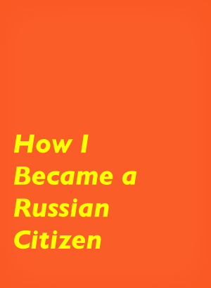 how I became a Russian Citizen