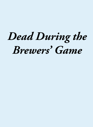 dead during the brewers game