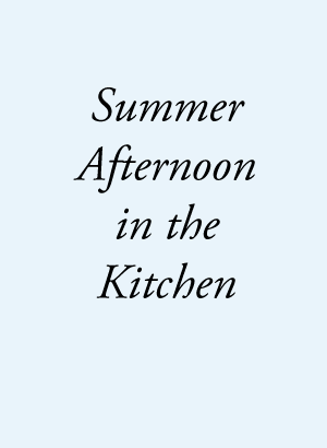 summer afternoon in the kitchen